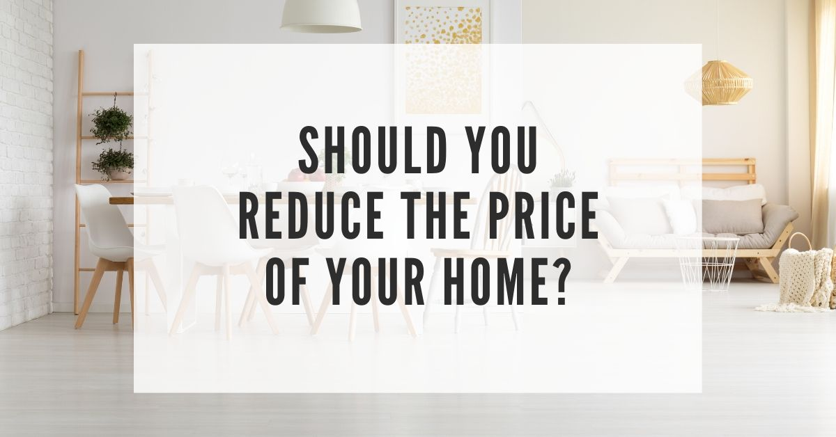 should you reduce the price of your home