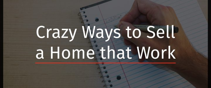 Crazy Ways to Sell a Home That Work-01