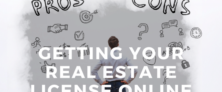 Getting Your Real Estate License Online? Pros and Cons.